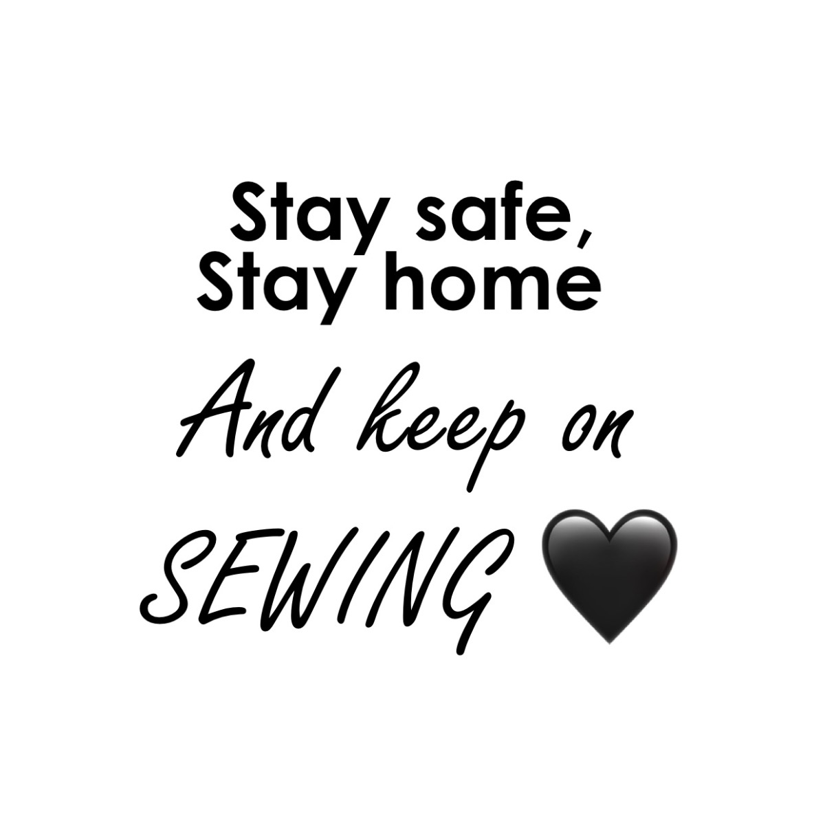 stay home stay safe and keep on sewing
